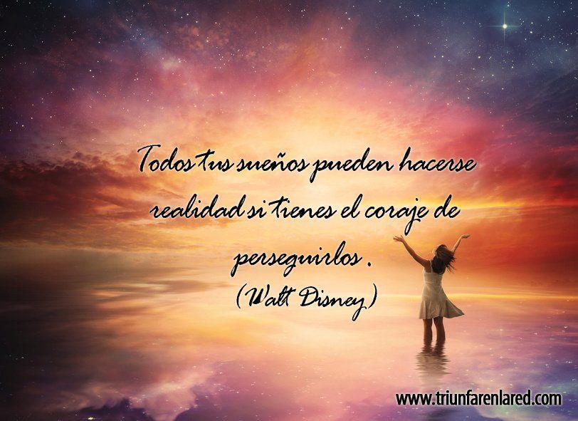 todos tus sueños pueden hacerse realidad si tienes el coraje de perseguirlos