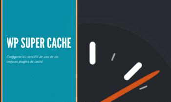 Cómo configurar WP SUPER CACHE